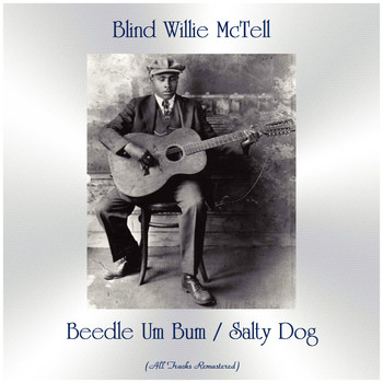 Blind Willie McTell - Beedle Um Bum / Salty Dog (All Tracks Remastered)