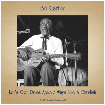 Bo Carter - Let's Get Drunk Again / Ways Like A Crawfish (All Tracks Remastered)