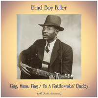 Blind Boy Fuller - Rag, Mama, Rag / I'm A Rattlesnakin' Daddy (All Tracks Remastered)
