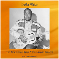 Bukka White - The New Frisco Train / The Panama Limited (All Tracks Remastered)
