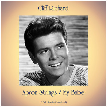 Cliff Richard - Apron Strings / My Babe (All Tracks Remastered)