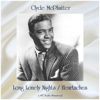 Clyde McPhatter - Long Lonely Nights / Heartaches (All Tracks Remastered)