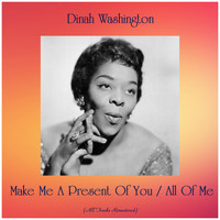 Dinah Washington - Make Me A Present Of You / All Of Me (All Tracks Remastered)