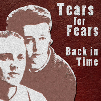 Tears For Fears - Back in Time