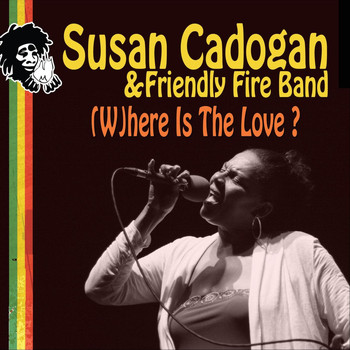Susan Cadogan - (W)here Is the Love? [feat. Friendly Fire Band]