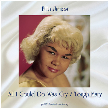 Etta James - All I Could Do Was Cry / Tough Mary (All Tracks Remastered)