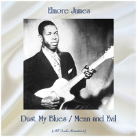 Elmore James - Dust My Blues / Mean and Evil (All Tracks Remastered)