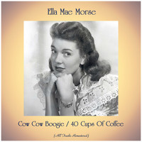 Ella Mae Morse - Cow Cow Boogie / 40 Cups Of Coffee (All Tracks Remastered)
