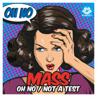 Mass - Oh No / Not A Test