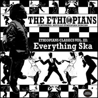 The Ethiopians - Ethiopians Classics, Vol. 3: Everything Ska