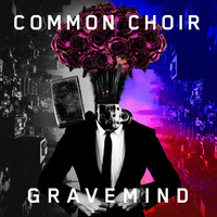 Common Choir - Gravemind (Explicit)