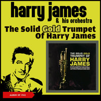 Harry James & His Orchestra - The Solid Gold Trumpet of Harry James (Album of 1962)