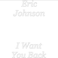 Eric Johnson - I Want You Back