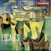 Sinfonia of London / John Wilson - Escales: French Orchestral Works