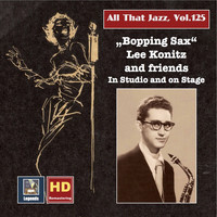 Lee Konitz - All that Jazz, Vol. 125: Bopping Sax – Lee Konitz & Friends in Studio and on Stage