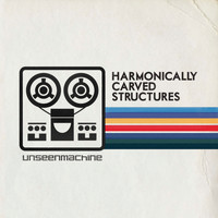 Unseenmachine - Harmonically Carved Structures (2012 Remaster)