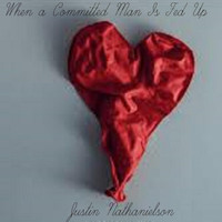 Justin Nathanielson - When a Committed Man Is Fed Up