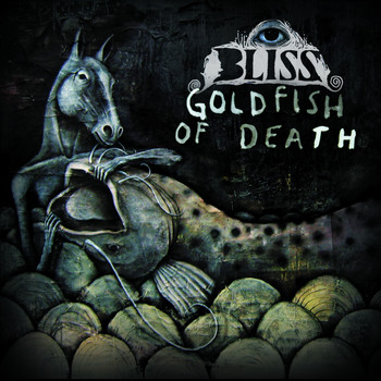 Bliss - Goldfish Of Death