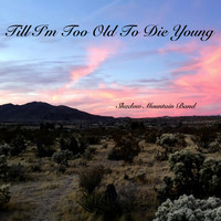 Shadow Mountain Band - Till I'm Too Old to Die Young