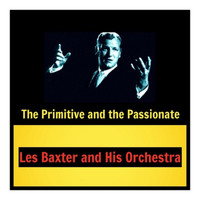 Les Baxter And His Orchestra - The Primitive and the Passionate