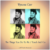 Wynona Carr - The Things You Do To Me / Touch And Go (All Tracks Remastered)