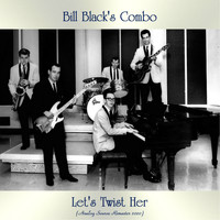 Bill Black's Combo - Let's Twist Her (Analog Source Remaster 2020)