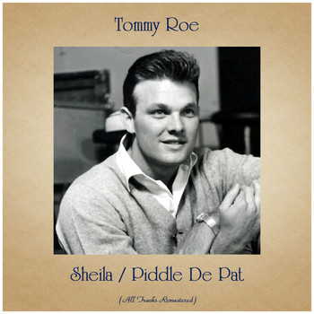 Tommy Roe - Sheila / Piddle De Pat (Remastered 2020)