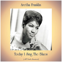 Aretha Franklin - Today I Sing The Blues (All Tracks Remastered)
