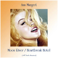 Ann Margret - Moon River / Heartbreak Hotel (All Tracks Remastered)