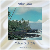 Arthur Lyman - Yellow Bird (EP) (All Tracks Remastered)