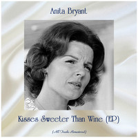 Anita Bryant - Kisses Sweeter Than Wine (EP) (All Tracks Remastered)