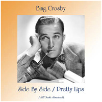 Bing Crosby - Side By Side / Pretty Lips (All Tracks Remastered)