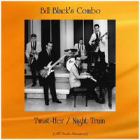 Bill Black's Combo - Twist-Her / Night Train (Remastered 2020)