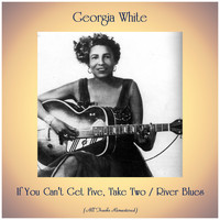 Georgia White - If You Can't Get Five, Take Two / River Blues (All Tracks Remastered)