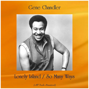Gene Chandler - Lonely Island / So Many Ways (All Tracks Remastered)
