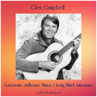 Glen Campbell - Lonesome Jailhouse Blues / Long Black Limousine (All Tracks Remastered)