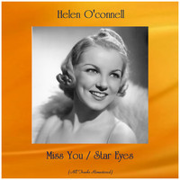 Helen O'Connell - Miss You / Star Eyes (All Tracks Remastered)