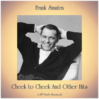 Frank Sinatra - Cheek to Cheek And Other Hits (All Tracks Remastered)