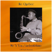 Ike Quebec - Me 'n You / Liebesträume (All Tracks Remastered)