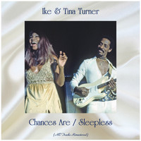 Ike & Tina Turner - Chances Are / Sleepless (All Tracks Remastered)