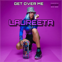 Laureeta - Get Over Me (Explicit)