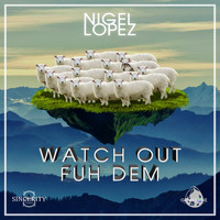 Nigel Lopez - Watch Out Fuh Dem