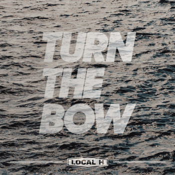 Local H - Turn The Bow