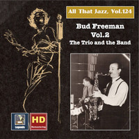 Bud Freeman - All that Jazz, Vol. 124: Bud Freeman, Vol. 2 – The Trio and the Band (2019 Remaster)