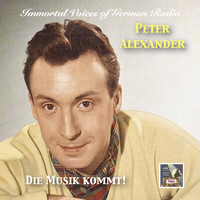 Peter Alexander - Immortal Voices of German Radio: Peter Alexander – Die Musik kommt!