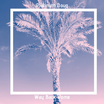 Platinum Doug - Way Back Home
