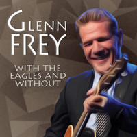 Glenn Frey - With the Eagles and Without