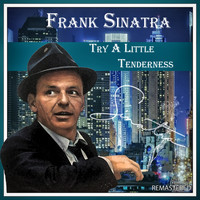 Frank Sinatra - Try a Little Tenderness (Remastered)