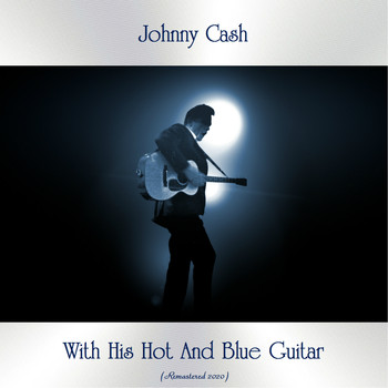 Johnny Cash - With His Hot And Blue Guitar (Remastered 2020)