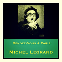 Michel Legrand - Rendez-vous à Paris